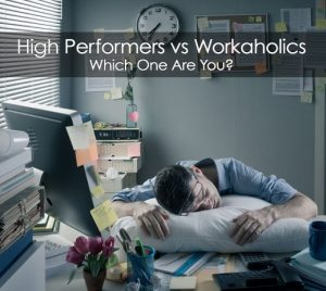 Are You A High Performer OR A Workaholic ?